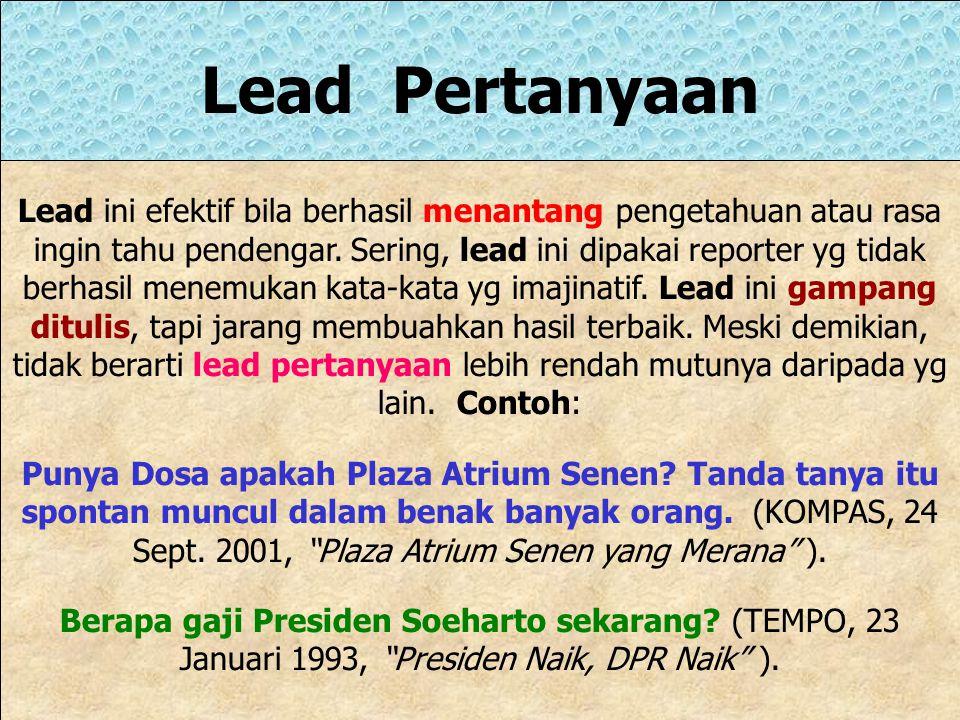 Lead Kutipan Kutipan yg dalam & ringkas bisa membuat lead menarik, terutama bila yg dikutip orang yg terkenal. Kutipan harus dapat memberikan tinjauan