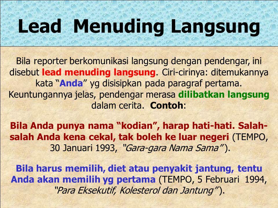 Lead Pertanyaan Lead ini efektif bila berhasil menantang pengetahuan atau rasa ingin tahu pendengar. Sering, lead ini dipakai reporter yg tidak berhas