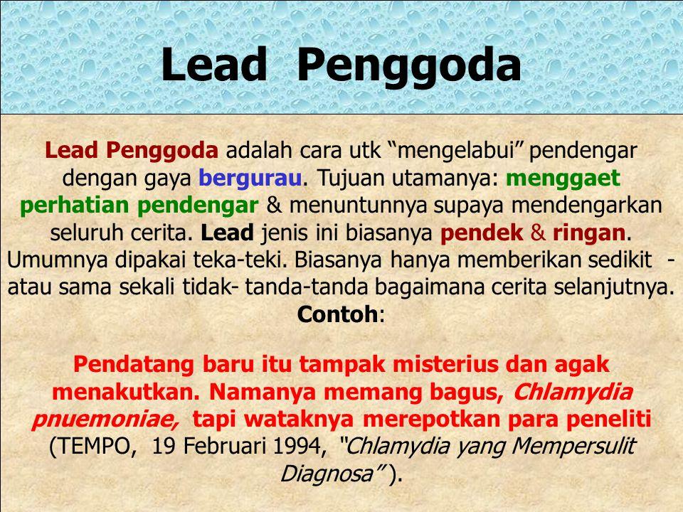 """Lead Menuding Langsung Bila reporter berkomunikasi langsung dengan pendengar, ini disebut lead menuding langsung. Ciri-cirinya: ditemukannya kata """"And"""
