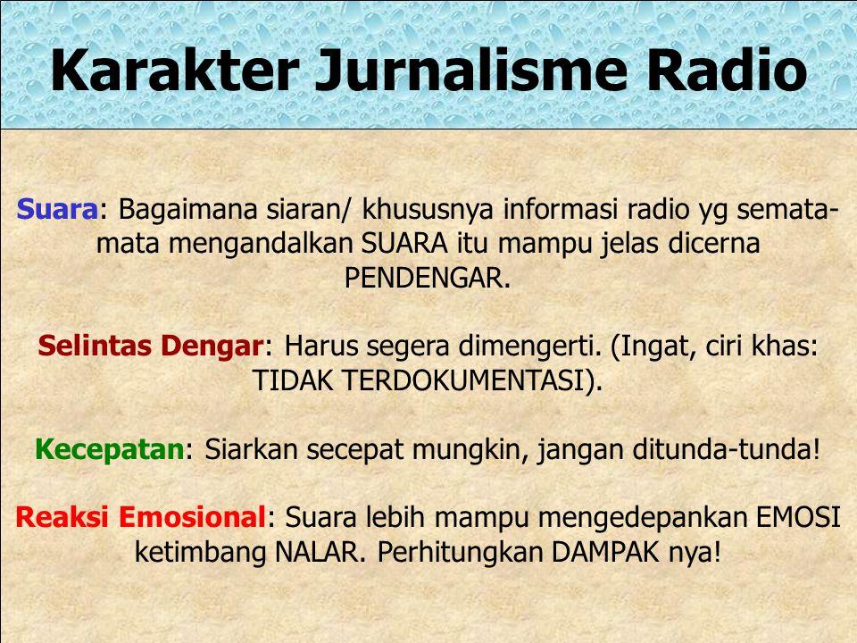 Karakter Jurnalisme Radio Suara: Bagaimana siaran/ khususnya informasi radio yg semata- mata mengandalkan SUARA itu mampu jelas dicerna PENDENGAR.