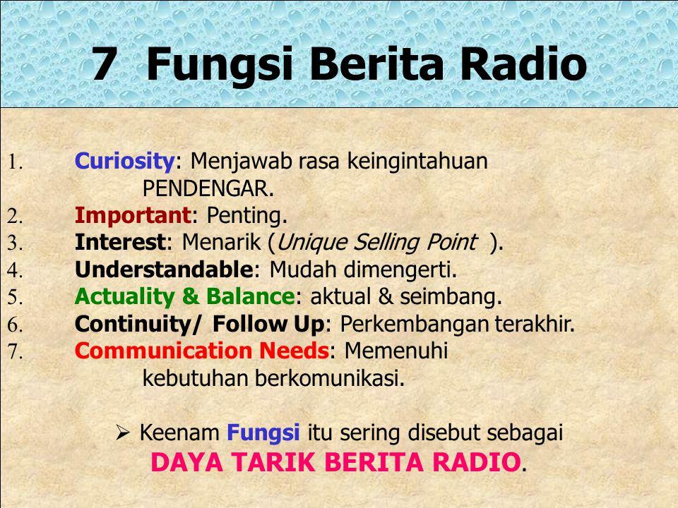 7 Fungsi Berita Radio 1.Curiosity: Menjawab rasa keingintahuan PENDENGAR.