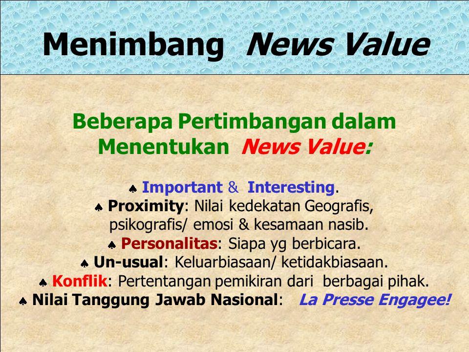 Menimbang News Value Beberapa Pertimbangan dalam Menentukan News Value:  Important & Interesting.