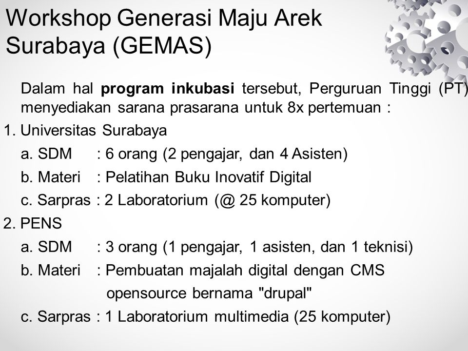 Workshop Generasi Maju Arek Surabaya (GEMAS) Dalam hal program inkubasi tersebut, Perguruan Tinggi (PT) menyediakan sarana prasarana untuk 8x pertemuan : 1.