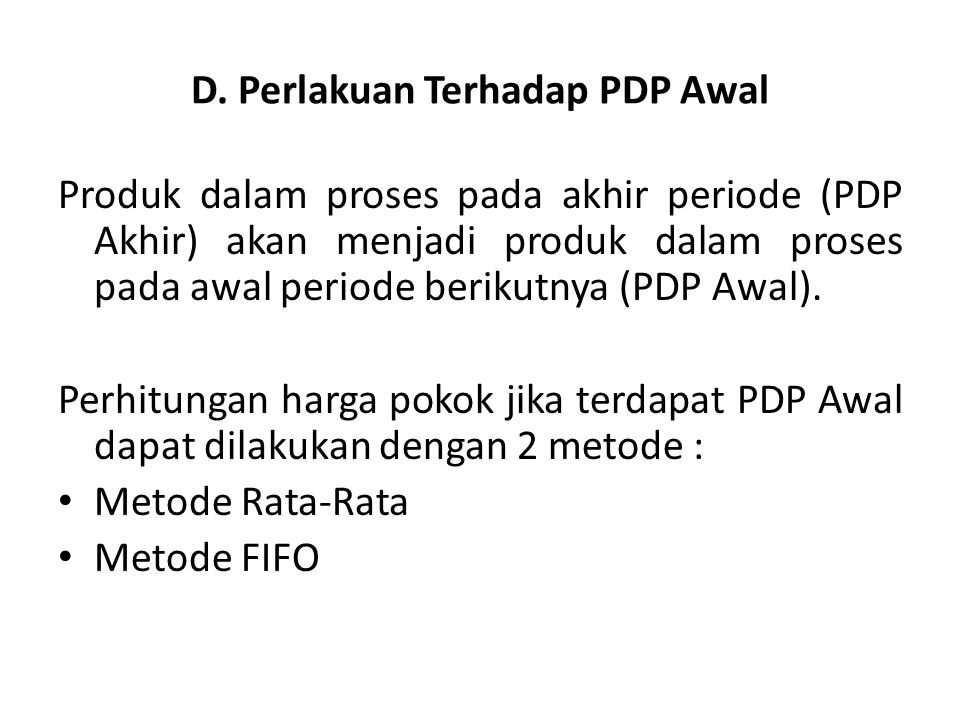 D. Perlakuan Terhadap PDP Awal Produk dalam proses pada akhir periode (PDP Akhir) akan menjadi produk dalam proses pada awal periode berikutnya (PDP A