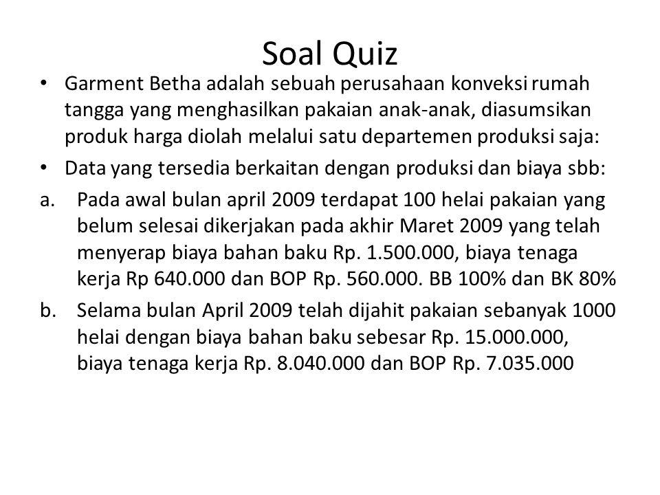 Soal Quiz Garment Betha adalah sebuah perusahaan konveksi rumah tangga yang menghasilkan pakaian anak-anak, diasumsikan produk harga diolah melalui sa