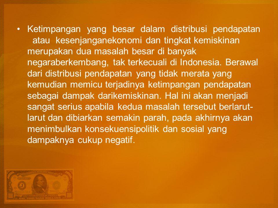 Ketimpangan yang besar dalam distribusi pendapatan atau kesenjanganekonomi dan tingkat kemiskinan merupakan dua masalah besar di banyak negaraberkembang, tak terkecuali di Indonesia.