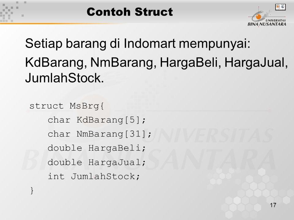 17 Contoh Struct Setiap barang di Indomart mempunyai: KdBarang, NmBarang, HargaBeli, HargaJual, JumlahStock.