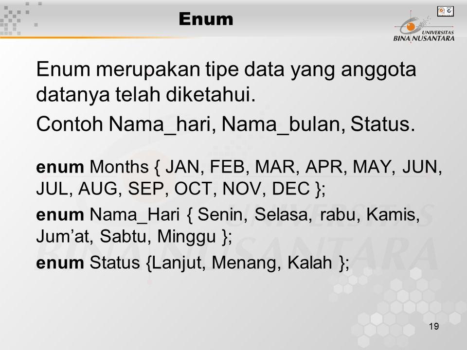 19 Enum Enum merupakan tipe data yang anggota datanya telah diketahui.