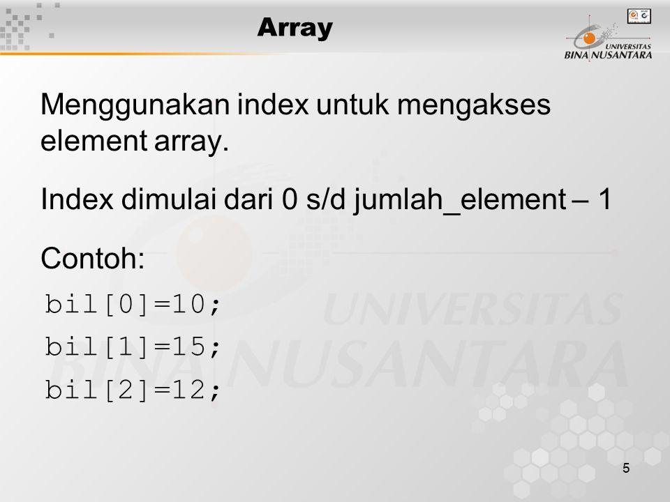 5 Array Menggunakan index untuk mengakses element array.