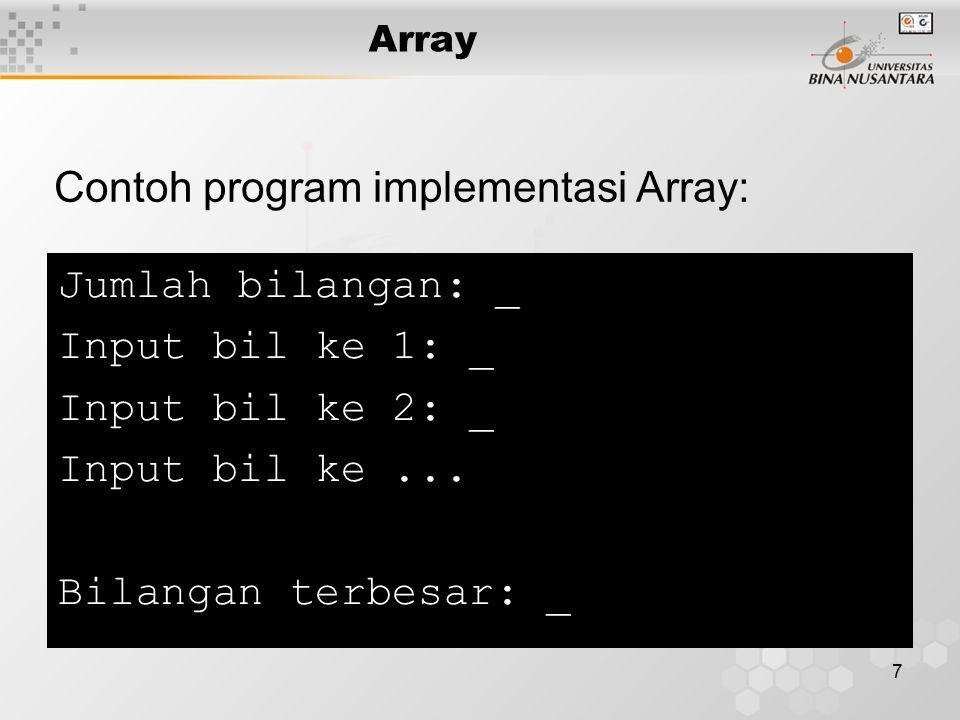 8 Array Dua / Multi Dimensi Syntax: type array [size1][size2]; Array dua dimensi memiliki dua atribut baris dan jalur, Array tiga dimensi memiliki tiga atribut baris, jalur dan tinggi.