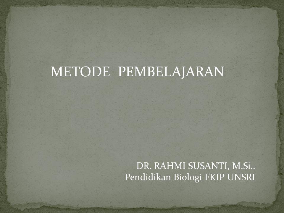 METODE PEMBELAJARAN DR. RAHMI SUSANTI, M.Si.. Pendidikan Biologi FKIP UNSRI