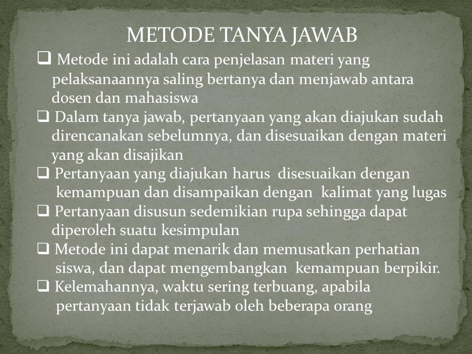 METODE TANYA JAWAB  Metode ini adalah cara penjelasan materi yang pelaksanaannya saling bertanya dan menjawab antara dosen dan mahasiswa  Dalam tany