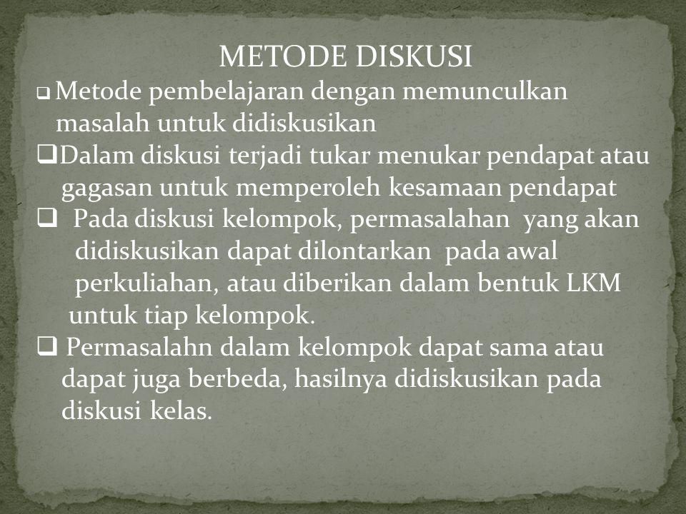 METODE DISKUSI  Metode pembelajaran dengan memunculkan masalah untuk didiskusikan  Dalam diskusi terjadi tukar menukar pendapat atau gagasan untuk m