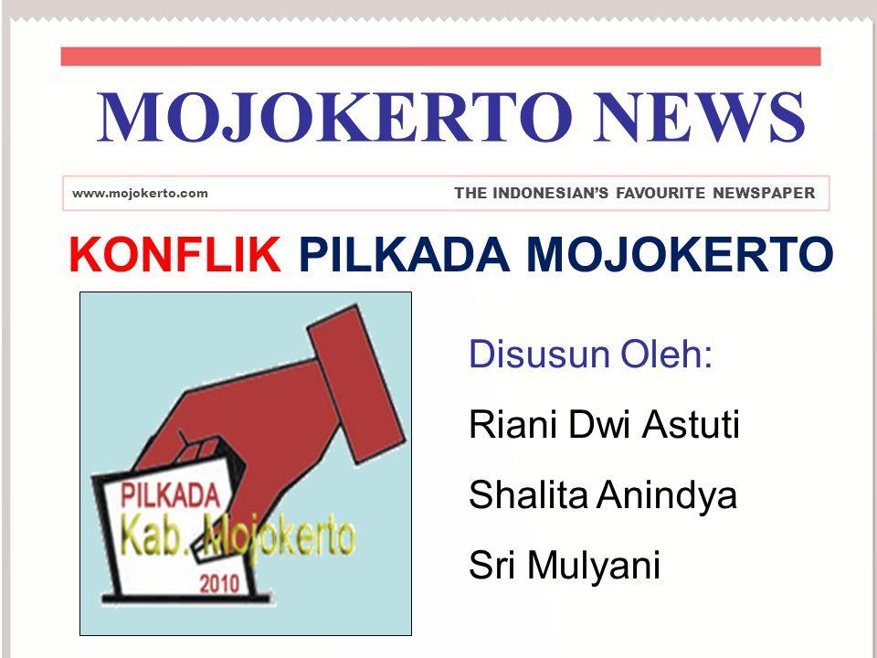 KONFLIK PILKADA MOJOKERTO Disusun Oleh: Riani Dwi Astuti Shalita Anindya Sri Mulyani www.mojokerto.com THE INDONESIAN'S FAVOURITE NEWSPAPER MOJOKERTO