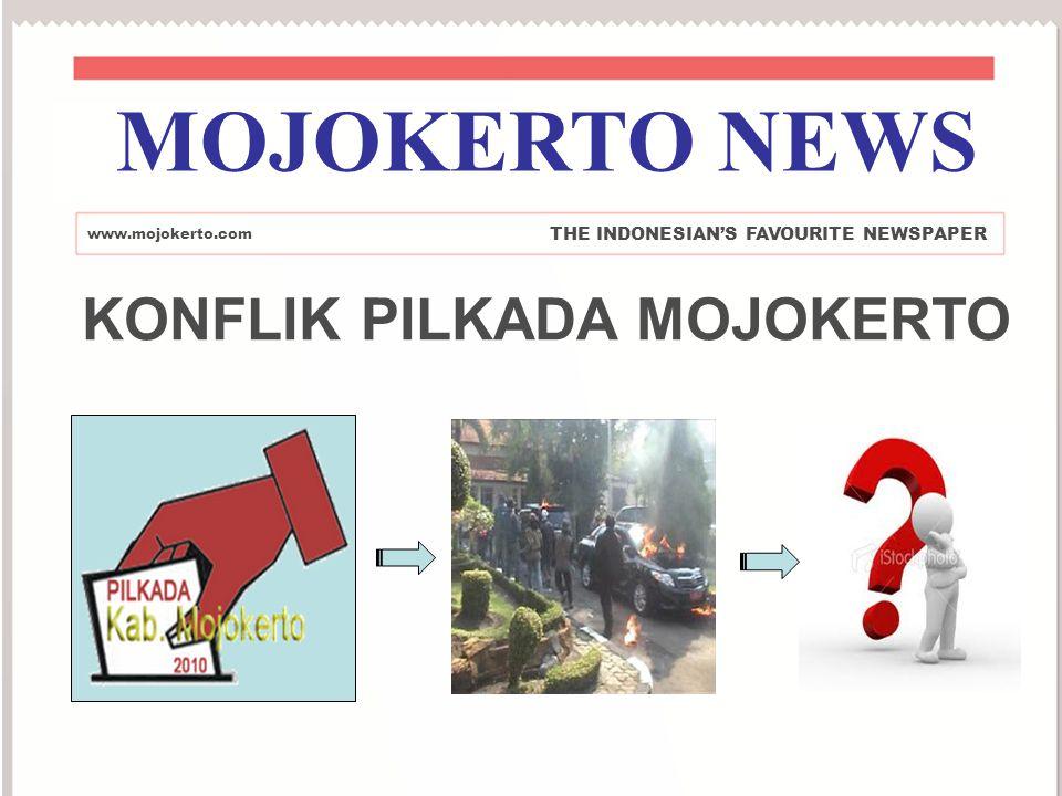 KONFLIK PILKADA MOJOKERTO MOJOKERTO NEWS www.mojokerto.com THE INDONESIAN'S FAVOURITE NEWSPAPER