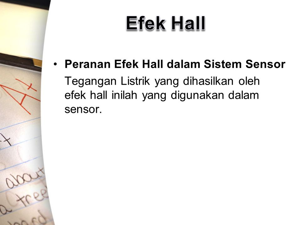 Peranan Efek Hall dalam Sistem Sensor Tegangan Listrik yang dihasilkan oleh efek hall inilah yang digunakan dalam sensor.