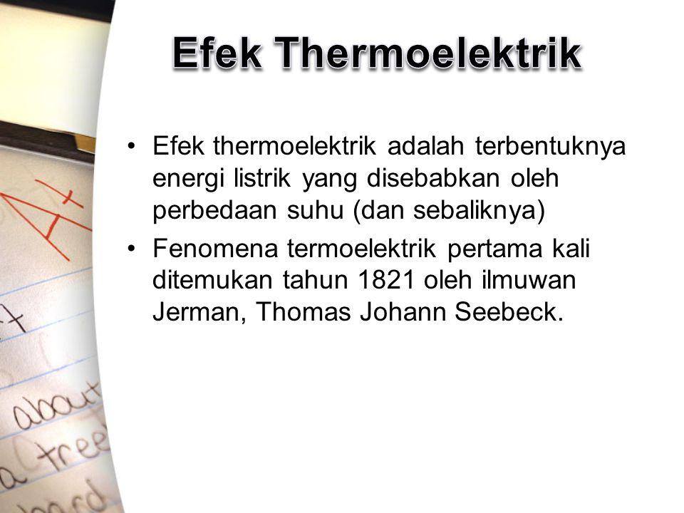 Efek thermoelektrik adalah terbentuknya energi listrik yang disebabkan oleh perbedaan suhu (dan sebaliknya) Fenomena termoelektrik pertama kali ditemu