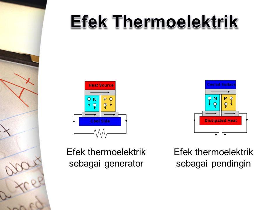 Efek thermoelektrik sebagai generator Efek thermoelektrik sebagai pendingin