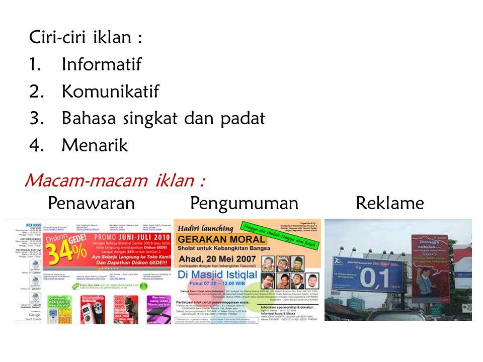 Ciri-ciri iklan : 1.Informatif 2.Komunikatif 3.Bahasa singkat dan padat 4.Menarik Macam-macam iklan : Penawaran Pengumuman Reklame