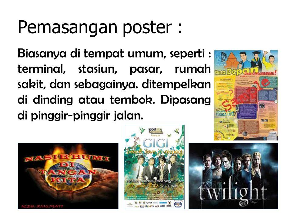 Pemasangan poster : Biasanya di tempat umum, seperti : terminal, stasiun, pasar, rumah sakit, dan sebagainya. ditempelkan di dinding atau tembok. Dipa