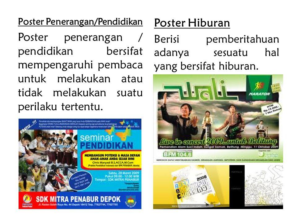 Poster Penerangan/Pendidikan Poster penerangan / pendidikan bersifat mempengaruhi pembaca untuk melakukan atau tidak melakukan suatu perilaku tertentu