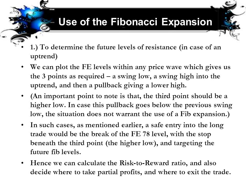 Use of the Fibonacci Expansion 1.) To determine the future levels of resistance (in case of an uptrend) We can plot the FE levels within any price wav
