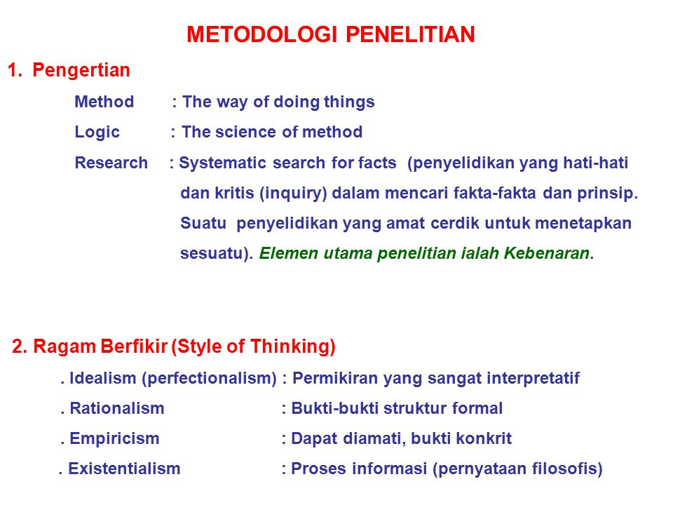 METODOLOGI PENELITIAN 1.Pengertian Method : The way of doing things Logic : The science of method Research : Systematic search for facts (penyelidikan