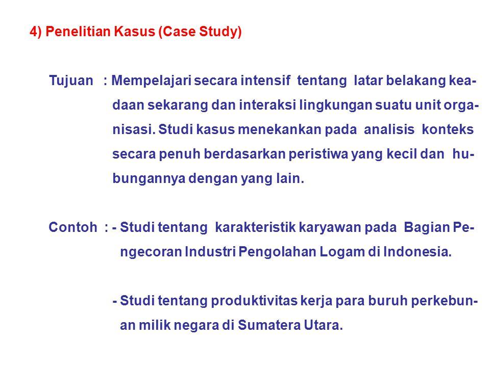 4) Penelitian Kasus (Case Study) Tujuan : Mempelajari secara intensif tentang latar belakang kea- daan sekarang dan interaksi lingkungan suatu unit or