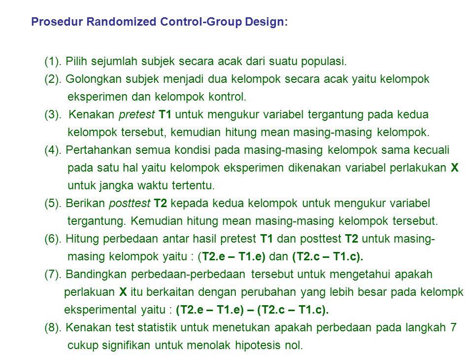 Prosedur Randomized Control-Group Design: (1). Pilih sejumlah subjek secara acak dari suatu populasi. (2). Golongkan subjek menjadi dua kelompok secar