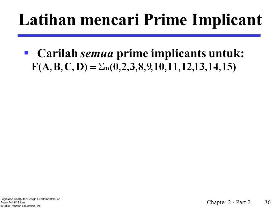 Chapter 2 - Part 2 36 Latihan mencari Prime Implicant  Carilah semua prime implicants untuk: