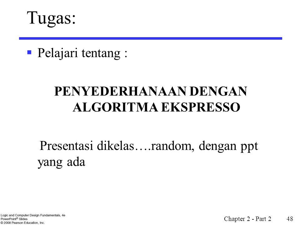 Tugas:  Pelajari tentang : PENYEDERHANAAN DENGAN ALGORITMA EKSPRESSO Presentasi dikelas….random, dengan ppt yang ada Chapter 2 - Part 2 48