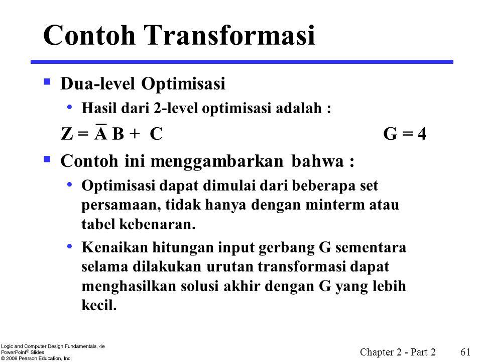 Chapter 2 - Part 2 61  Dua-level Optimisasi Hasil dari 2-level optimisasi adalah : Z = B + C G = 4  Contoh ini menggambarkan bahwa : Optimisasi dapa