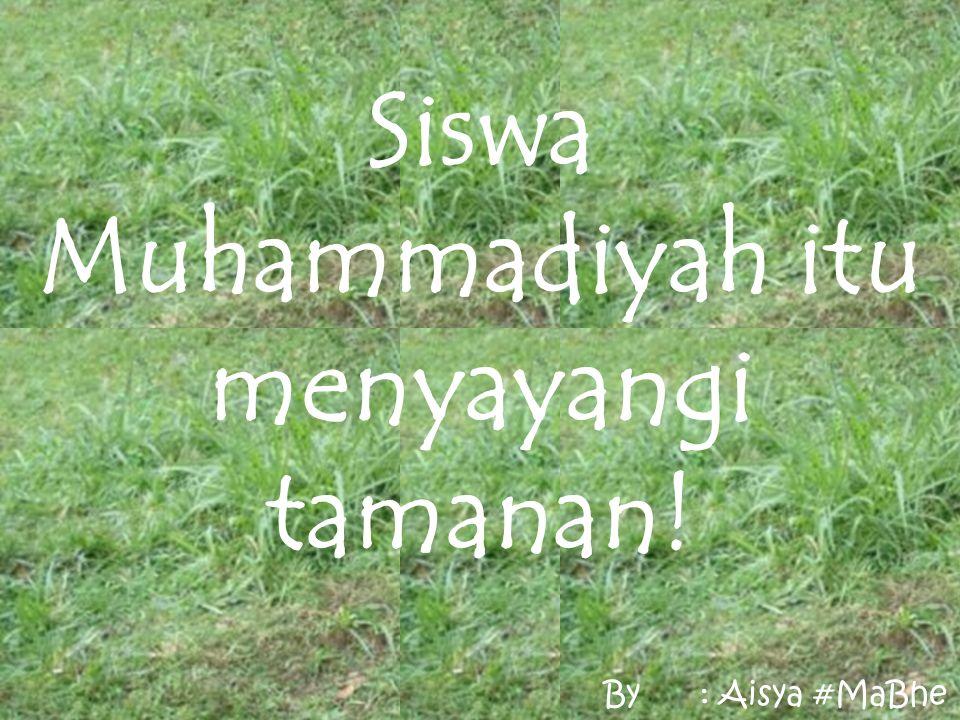 Siswa Muhammadiyah itu menyayangi tamanan! By: Aisya #MaBhe