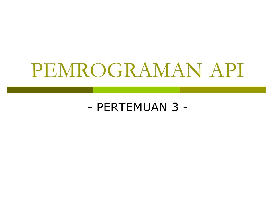PEMROGRAMAN API - PERTEMUAN 3 -