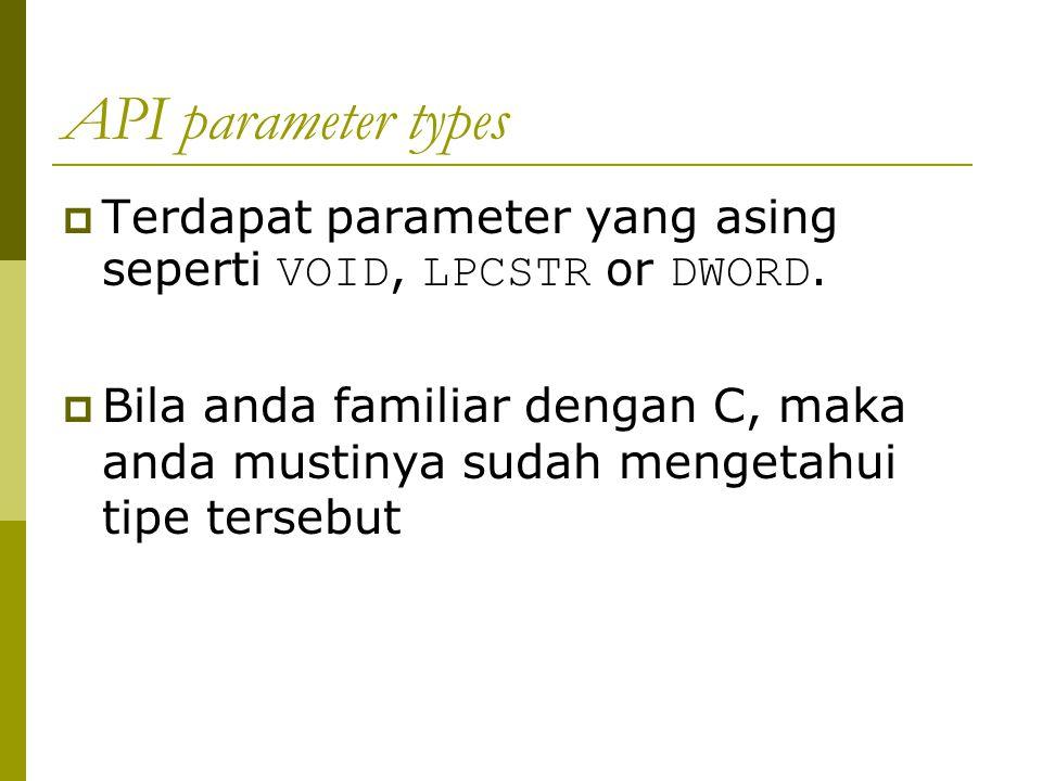 API parameter types  Contoh lain adalah HWND, HDC, HMENU  Kesemuanya diawali dengan huruf H , yang artinya adalah handle untuk tipe object yang berbeda