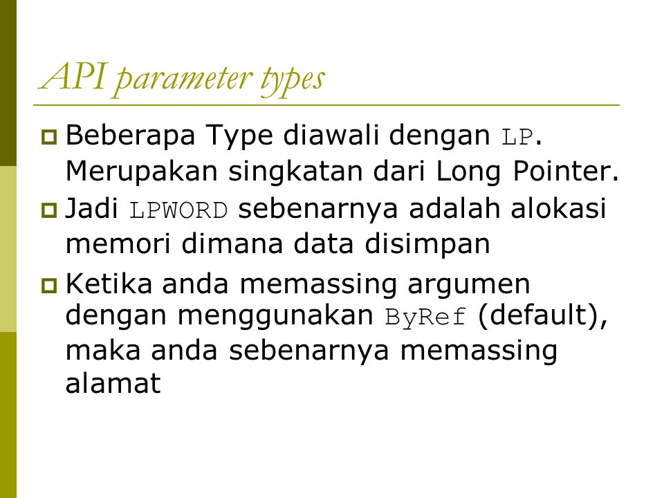 API parameter types  Ingat, bila parameter type anda diawali dengan LP, maka anda harus memassingnya secara ByRef.