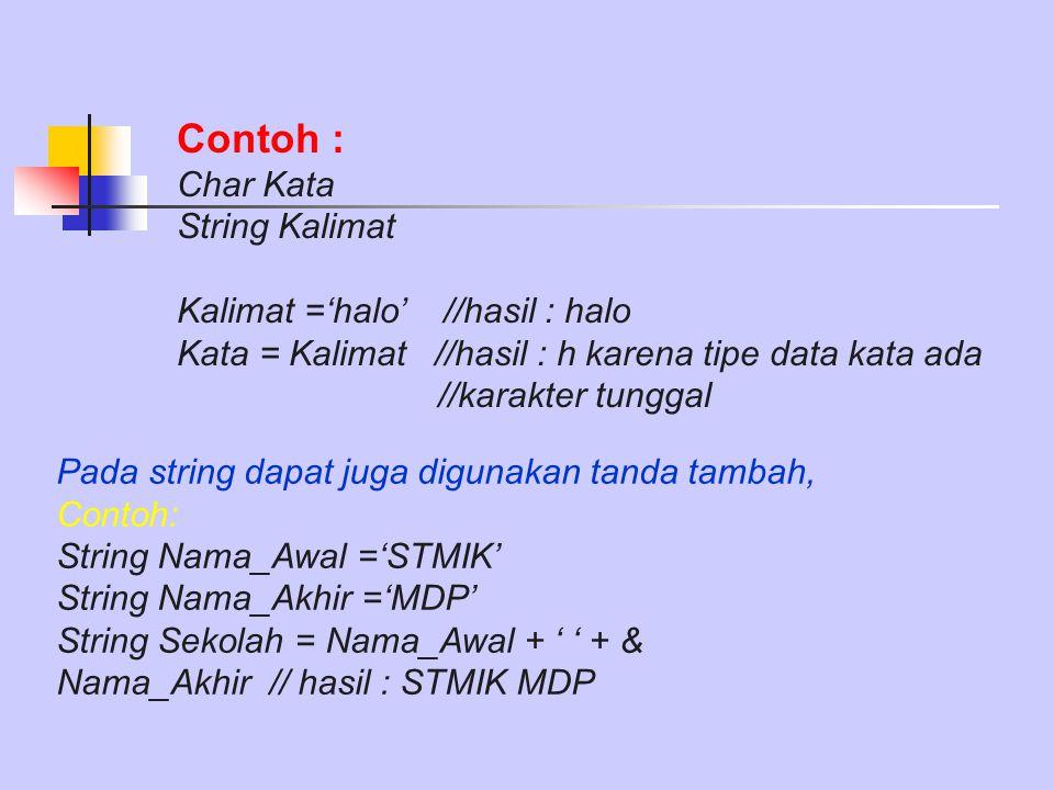 Contoh : Char Kata String Kalimat Kalimat ='halo' //hasil : halo Kata = Kalimat //hasil : h karena tipe data kata ada //karakter tunggal Pada string d