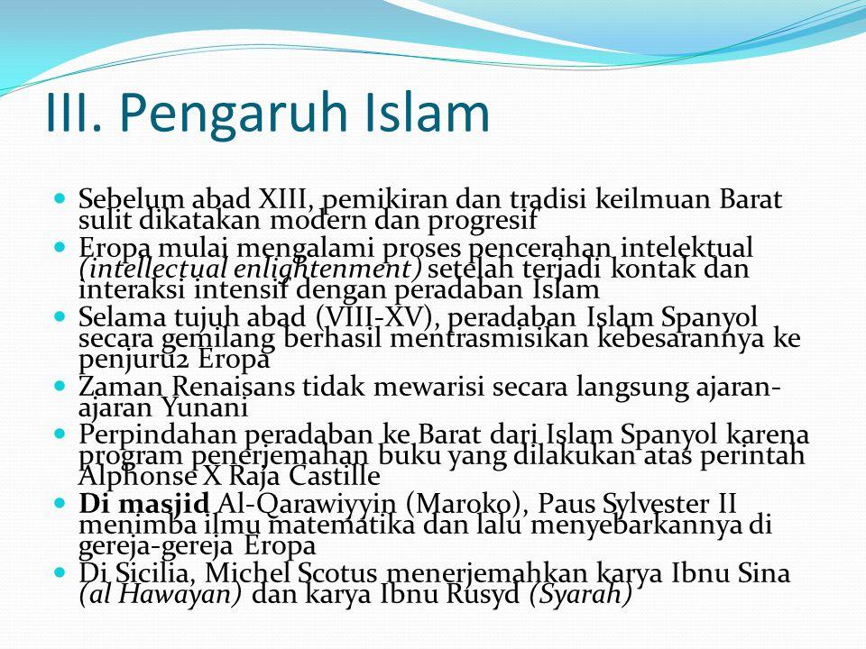 III. Pengaruh Islam Sebelum abad XIII, pemikiran dan tradisi keilmuan Barat sulit dikatakan modern dan progresif Eropa mulai mengalami proses pencerah