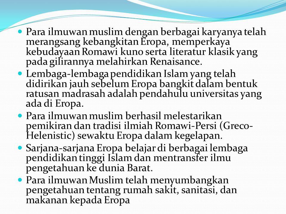 Para ilmuwan muslim dengan berbagai karyanya telah merangsang kebangkitan Eropa, memperkaya kebudayaan Romawi kuno serta literatur klasik yang pada gi