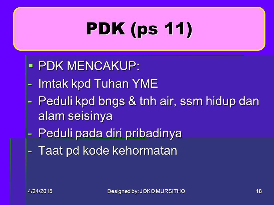 4/24/2015Designed by: JOKO MURSITHO17 PDK & MK (ps 10)  Mrpk ciri yg membedakan kepram dgn pend yg lain  PDK & MK harus diterapkan dlm setiap kegiat
