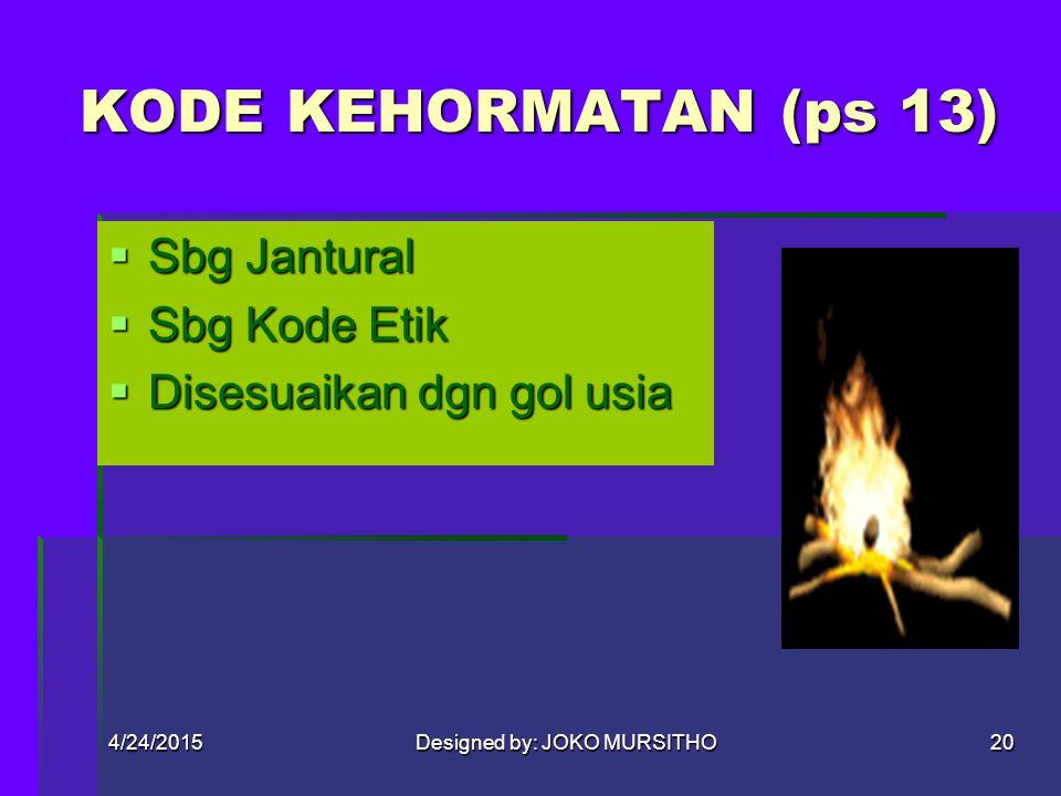 4/24/2015Designed by: JOKO MURSITHO19 MK (ps 12)  Pengamalan Kode kehormatan  Belajar sambil melakukan  Sistem beregu  Kegiatan di alam terbuka, s
