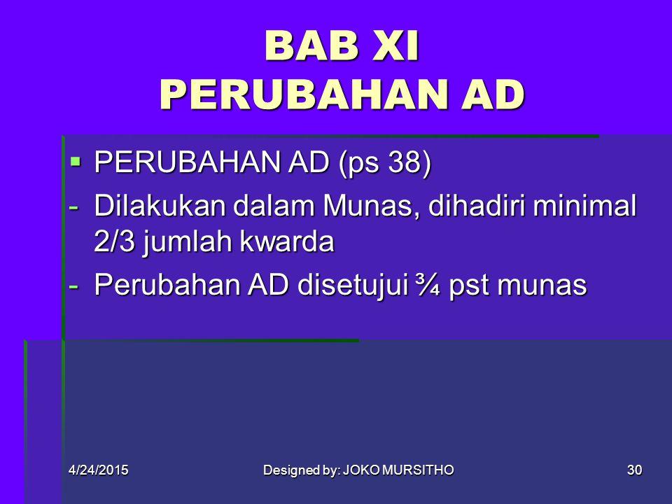 4/24/2015Designed by: JOKO MURSITHO29 BAB X PEMBUBARAN  PEMBUBARAN (ps 37) -GP hanya dapat dibubarkan oleh Munas -Pembubaran diusulkan minimal 2/3 ju
