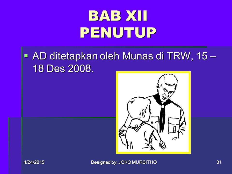 4/24/2015Designed by: JOKO MURSITHO30 BAB XI PERUBAHAN AD  PERUBAHAN AD (ps 38) -Dilakukan dalam Munas, dihadiri minimal 2/3 jumlah kwarda -Perubahan