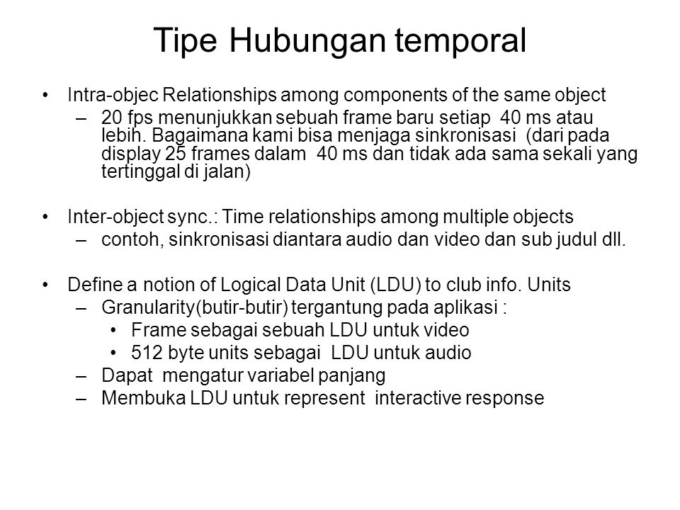 Tipe Hubungan temporal Intra-objec Relationships among components of the same object –20 fps menunjukkan sebuah frame baru setiap 40 ms atau lebih. Ba