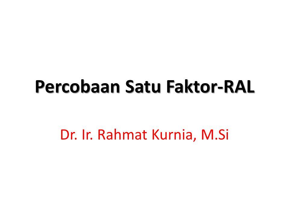 Percobaan Satu Faktor-RAL Dr. Ir. Rahmat Kurnia, M.Si