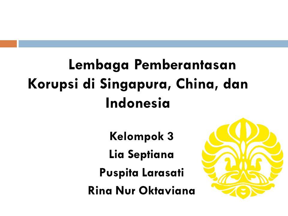 Kelompok 3 Lia Septiana Puspita Larasati Rina Nur Oktaviana Lembaga Pemberantasan Korupsi di Singapura, China, dan Indonesia