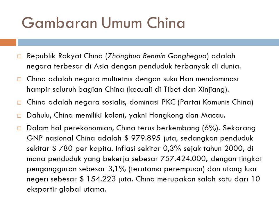 Gambaran Umum China  Republik Rakyat China (Zhonghua Renmin Gongheguo) adalah negara terbesar di Asia dengan penduduk terbanyak di dunia.  China ada