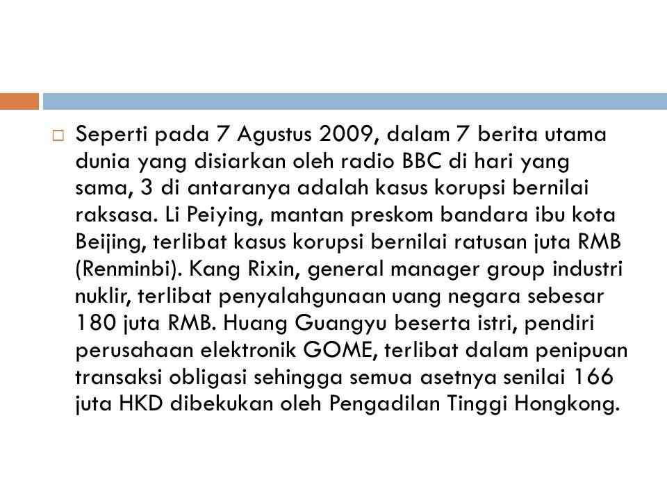  Seperti pada 7 Agustus 2009, dalam 7 berita utama dunia yang disiarkan oleh radio BBC di hari yang sama, 3 di antaranya adalah kasus korupsi bernila