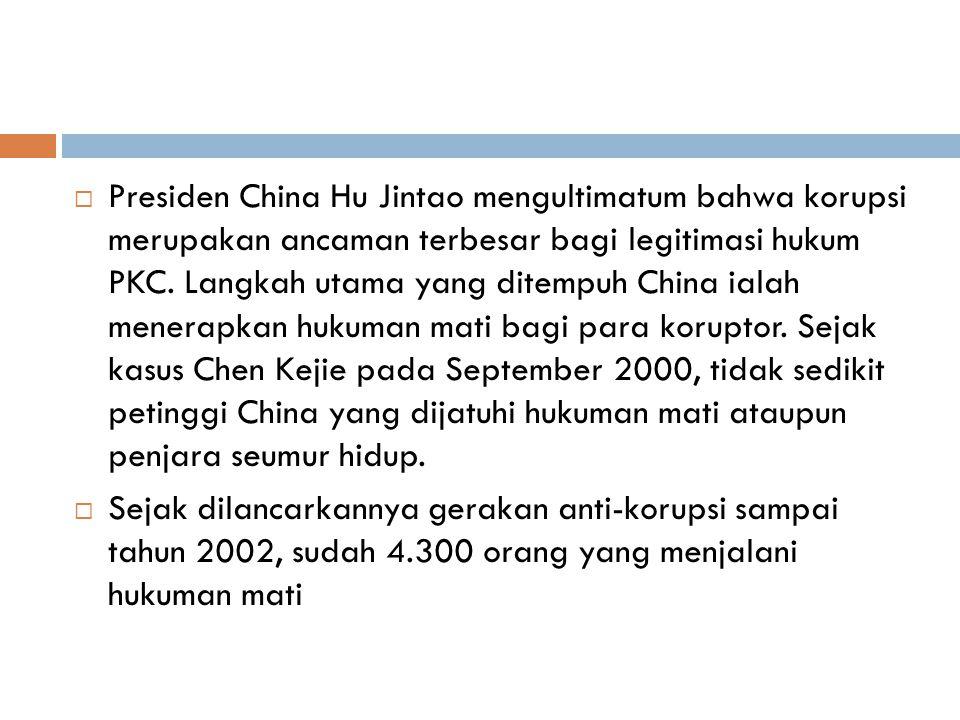  Presiden China Hu Jintao mengultimatum bahwa korupsi merupakan ancaman terbesar bagi legitimasi hukum PKC. Langkah utama yang ditempuh China ialah m