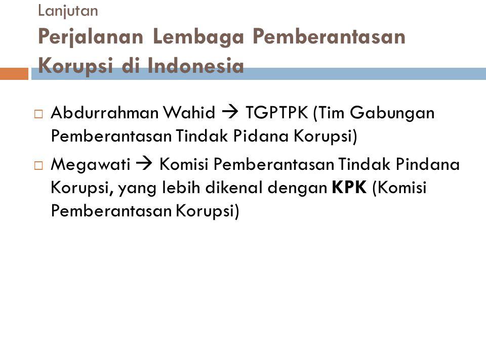 Lanjutan Perjalanan Lembaga Pemberantasan Korupsi di Indonesia  Abdurrahman Wahid  TGPTPK (Tim Gabungan Pemberantasan Tindak Pidana Korupsi)  Megaw